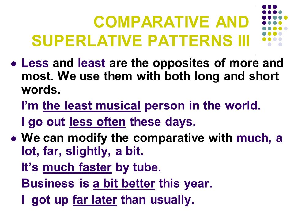 COMPARATIVE AND SUPERLATIVE PATTERNS III