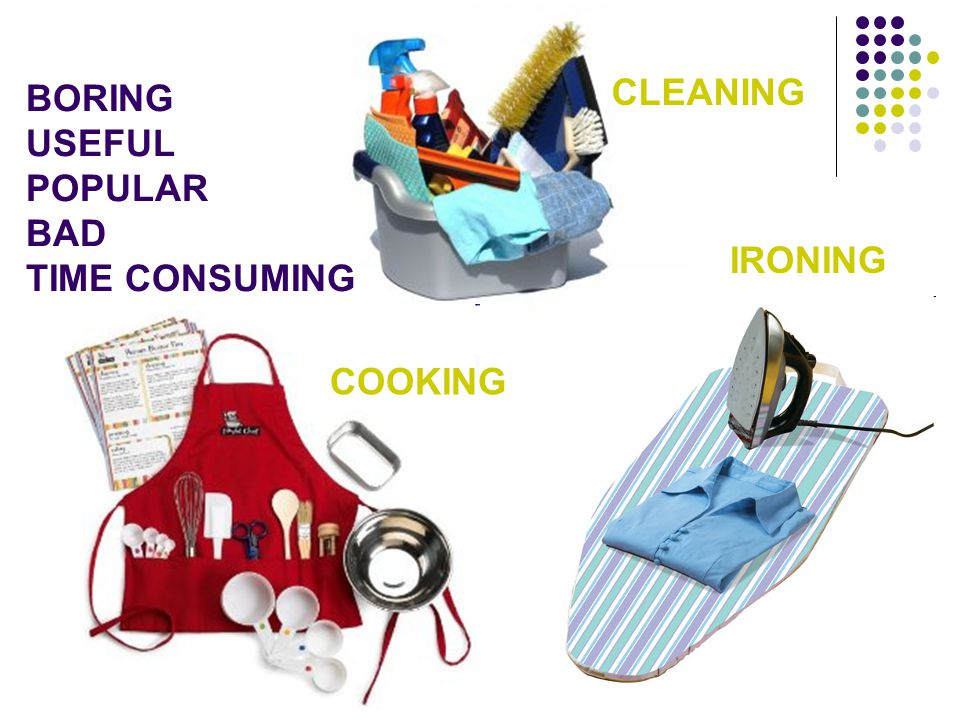CLEANING BORING USEFUL POPULAR BAD TIME CONSUMING IRONING COOKING