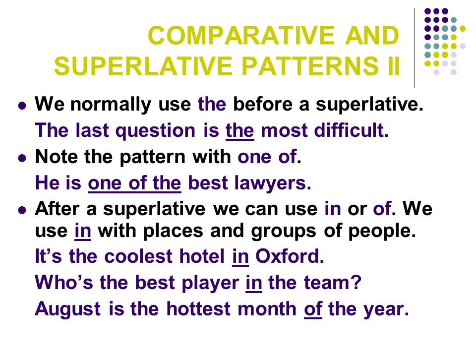 COMPARATIVE AND SUPERLATIVE PATTERNS II