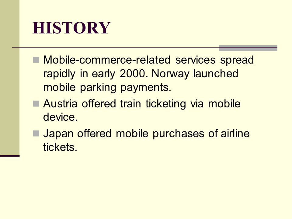 HISTORY Mobile-commerce-related services spread rapidly in early Norway launched mobile parking payments.
