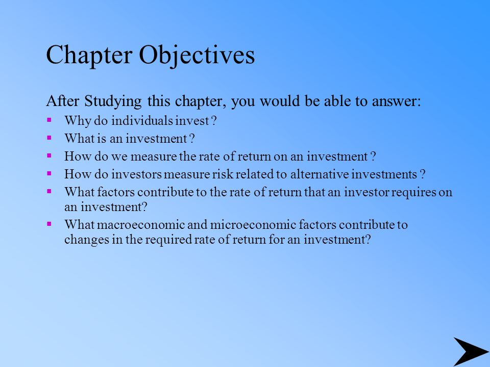 Chapter Objectives After Studying this chapter, you would be able to answer: Why do individuals invest