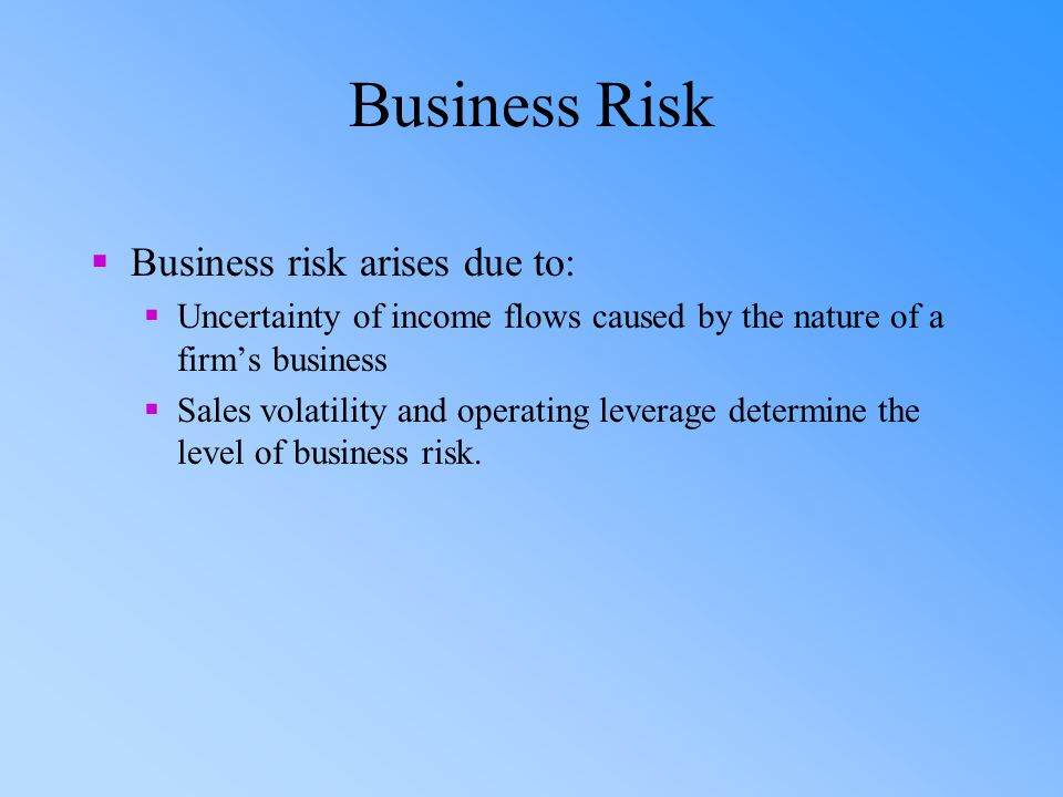 Business Risk Business risk arises due to: