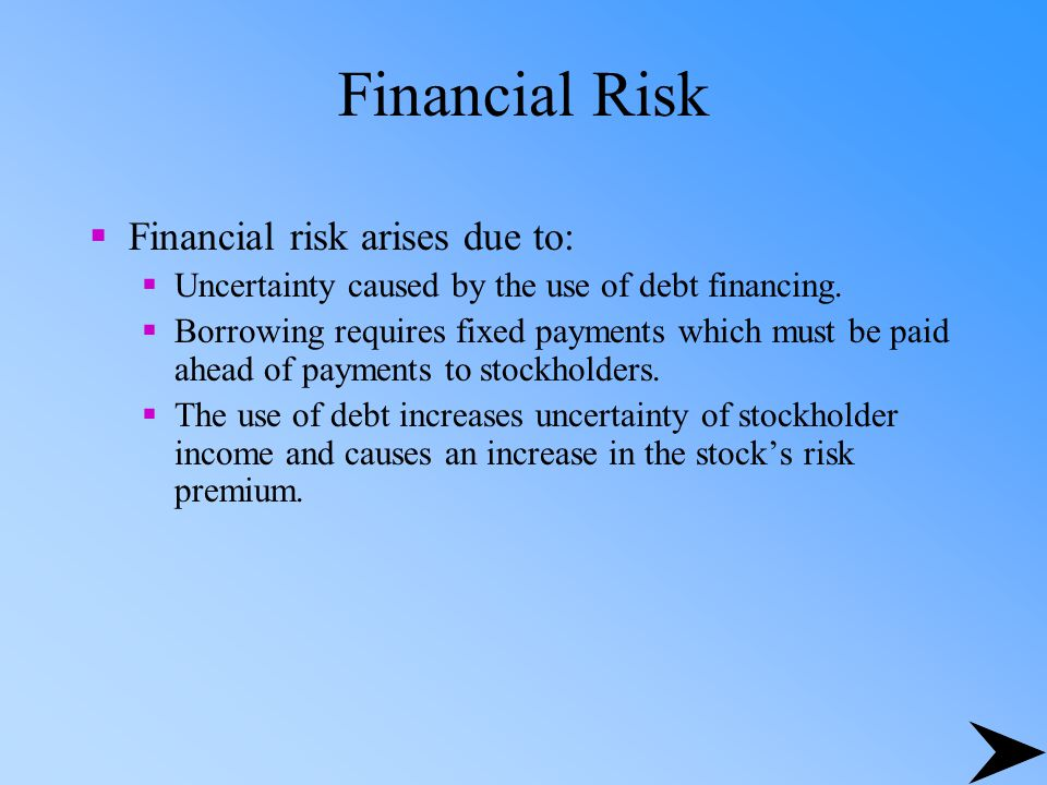 Financial Risk Financial risk arises due to: