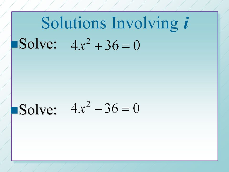 Solutions Involving i Solve: