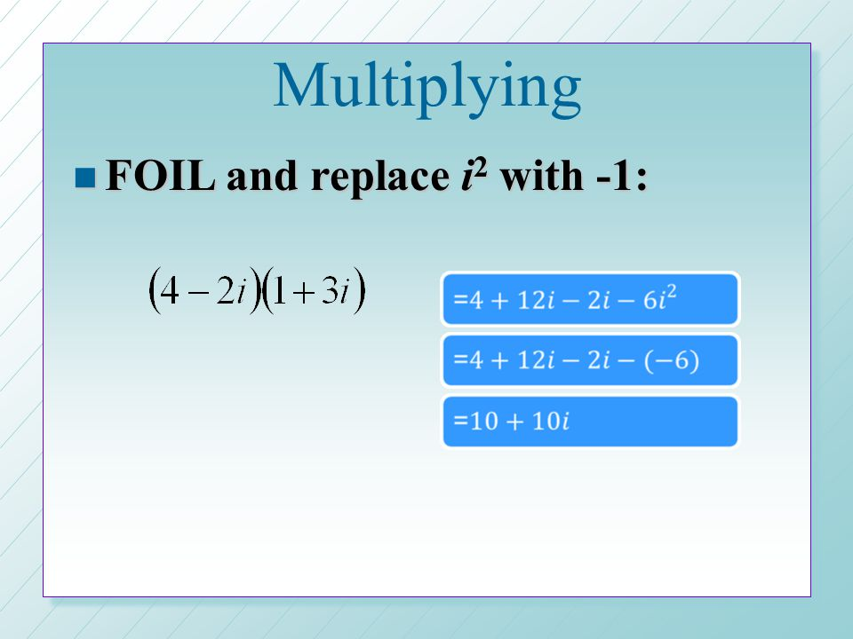 Multiplying FOIL and replace i2 with -1: