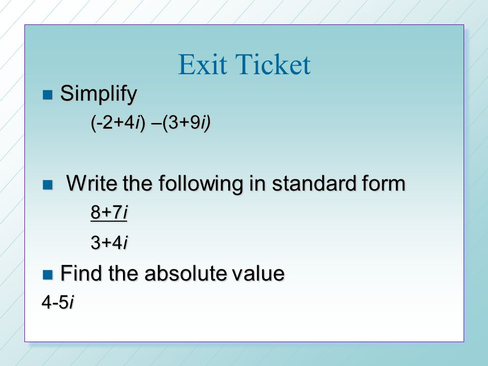 Exit Ticket Simplify Write the following in standard form