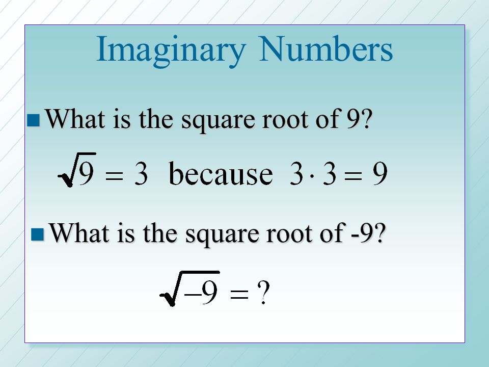 Imaginary Numbers What is the square root of 9