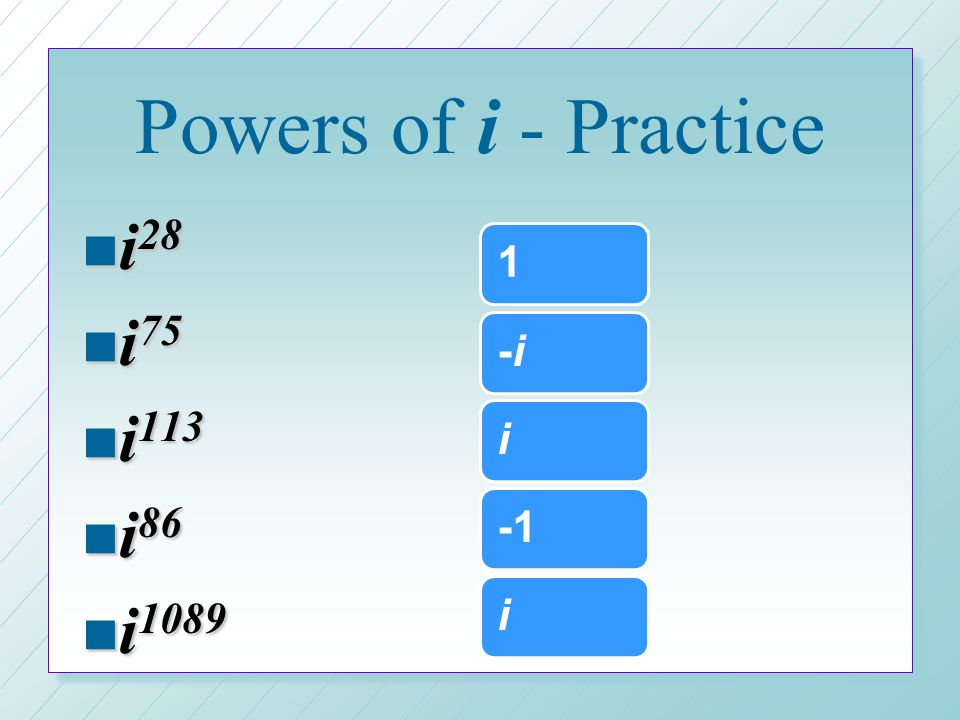 Powers of i - Practice i28 i75 i113 i86 i i i -1