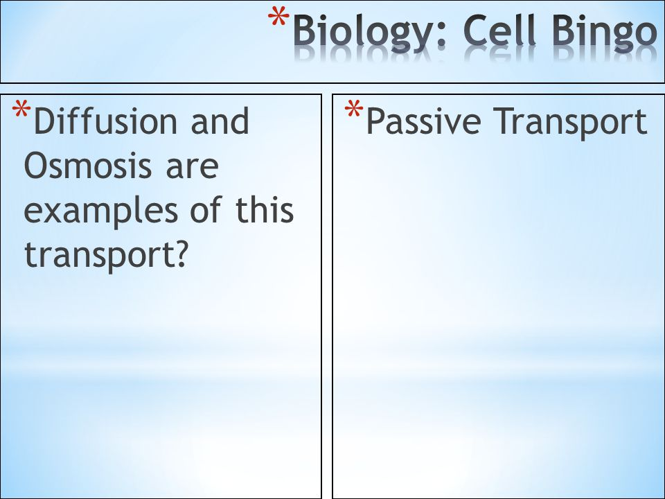 Biology: Cell Bingo Diffusion and Osmosis are examples of this transport Passive Transport