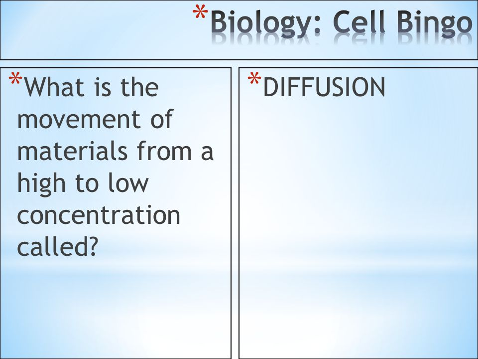Biology: Cell Bingo What is the movement of materials from a high to low concentration called