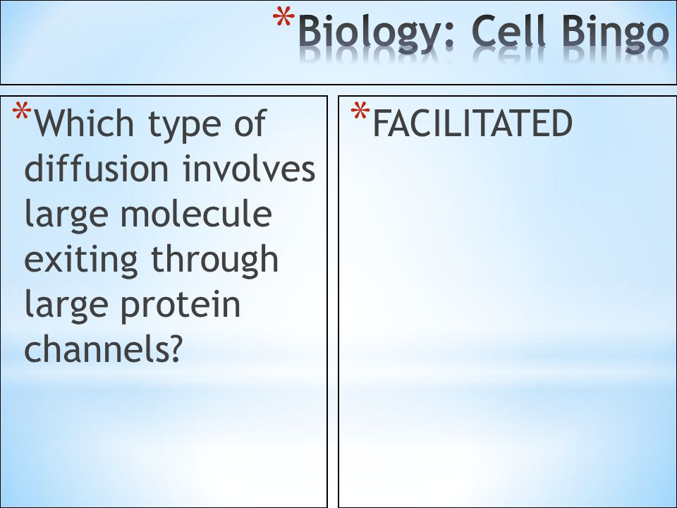 Biology: Cell Bingo Which type of diffusion involves large molecule exiting through large protein channels