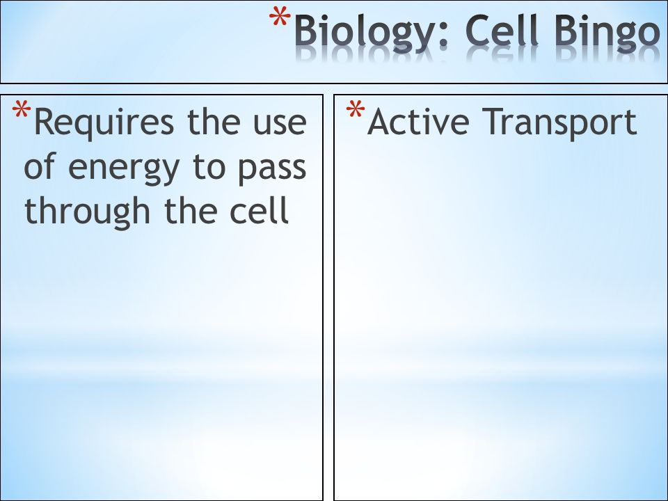 Biology: Cell Bingo Requires the use of energy to pass through the cell Active Transport