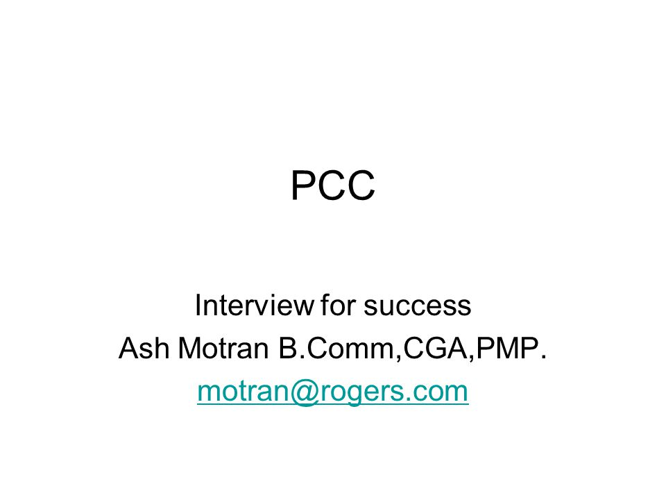 Interview for success Ash Motran B.Comm,CGA,PMP. motran@rogers.com