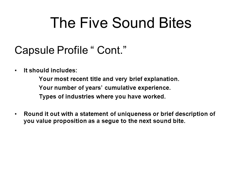 The Five Sound Bites Capsule Profile Cont. It should includes: