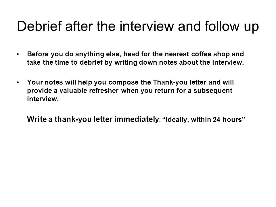 Debrief after the interview and follow up