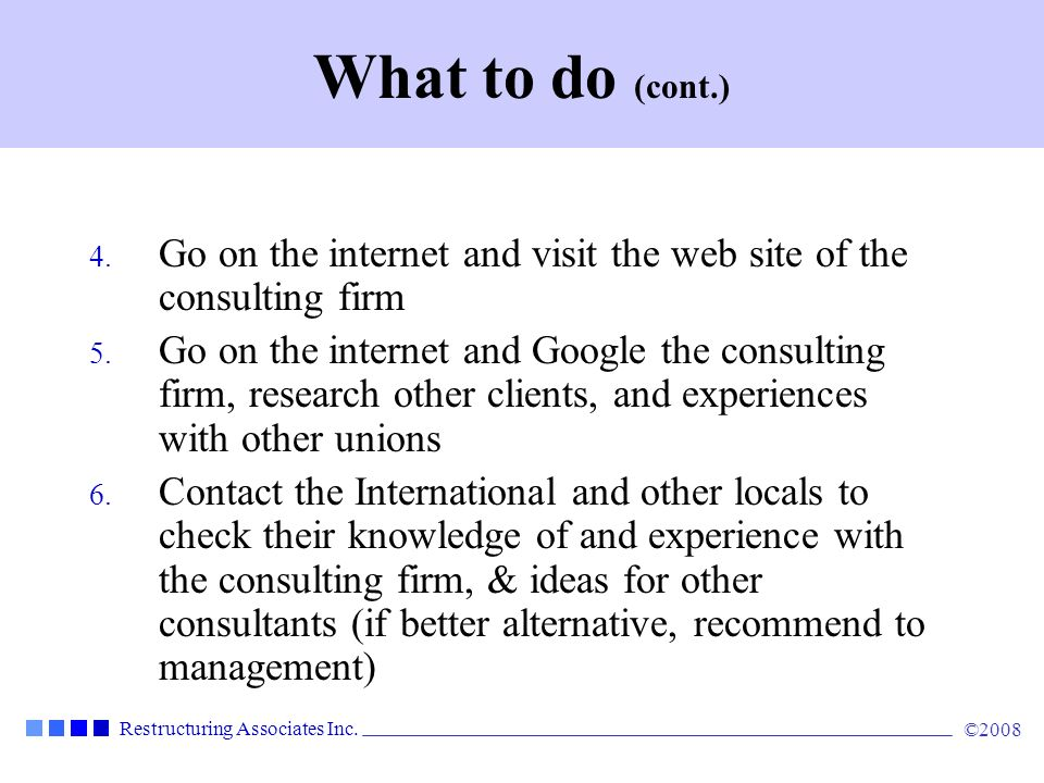 What to do (cont.) Go on the internet and visit the web site of the consulting firm.