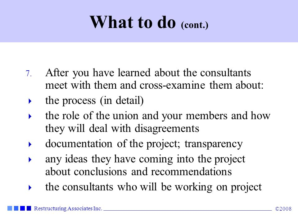 What to do (cont.) After you have learned about the consultants meet with them and cross-examine them about: