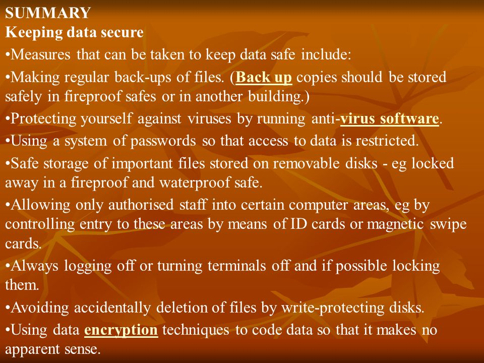 SUMMARY Keeping data secure. Measures that can be taken to keep data safe include: