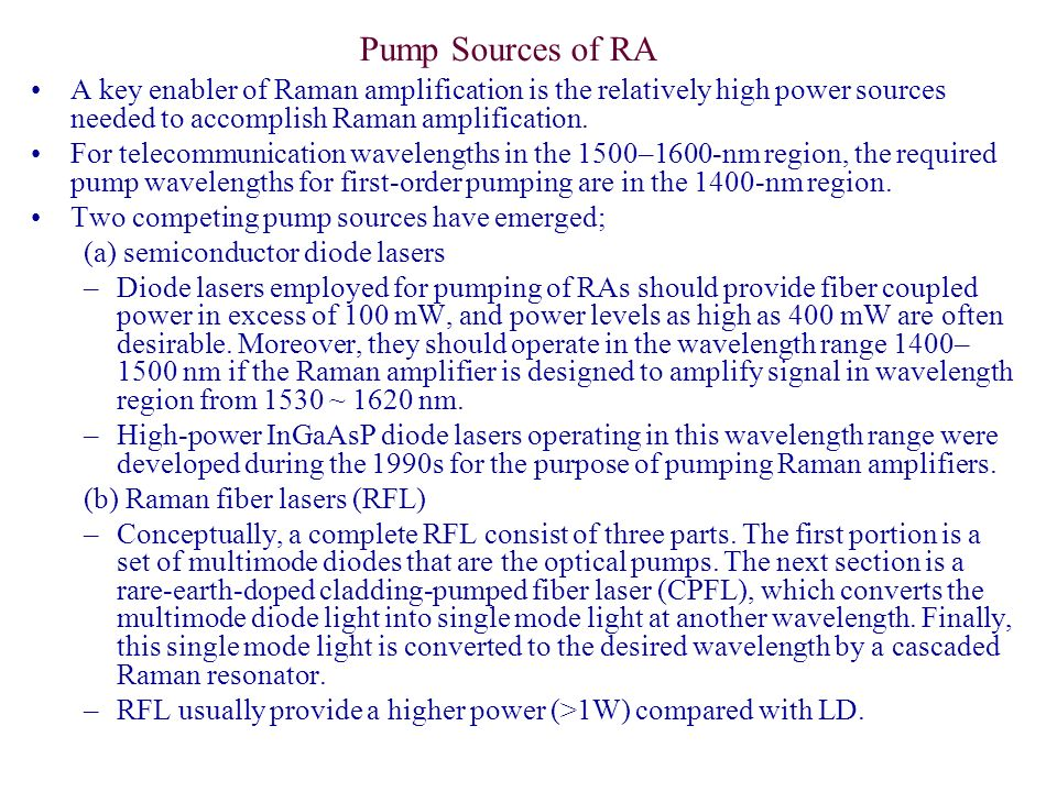 Pump Sources of RA A key enabler of Raman amplification is the relatively high power sources needed to accomplish Raman amplification.