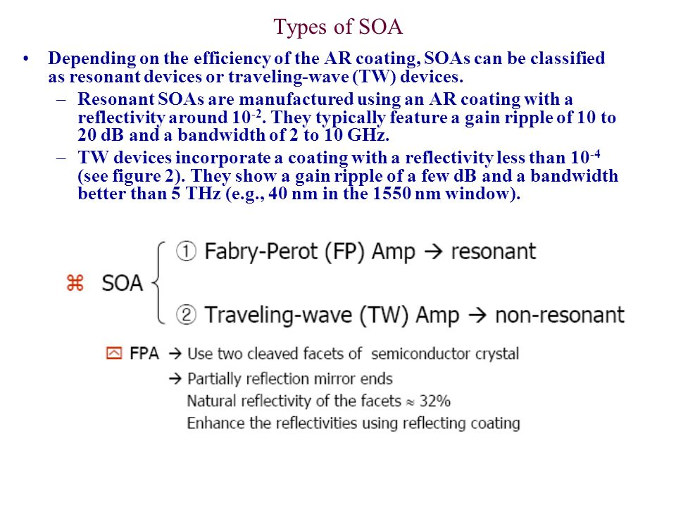 Types of SOA Depending on the efficiency of the AR coating, SOAs can be classified as resonant devices or traveling-wave (TW) devices.