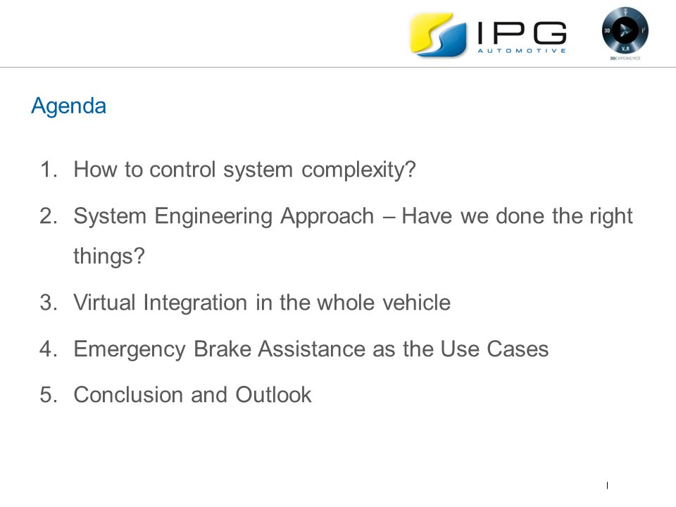 Agenda How to control system complexity System Engineering Approach – Have we done the right things