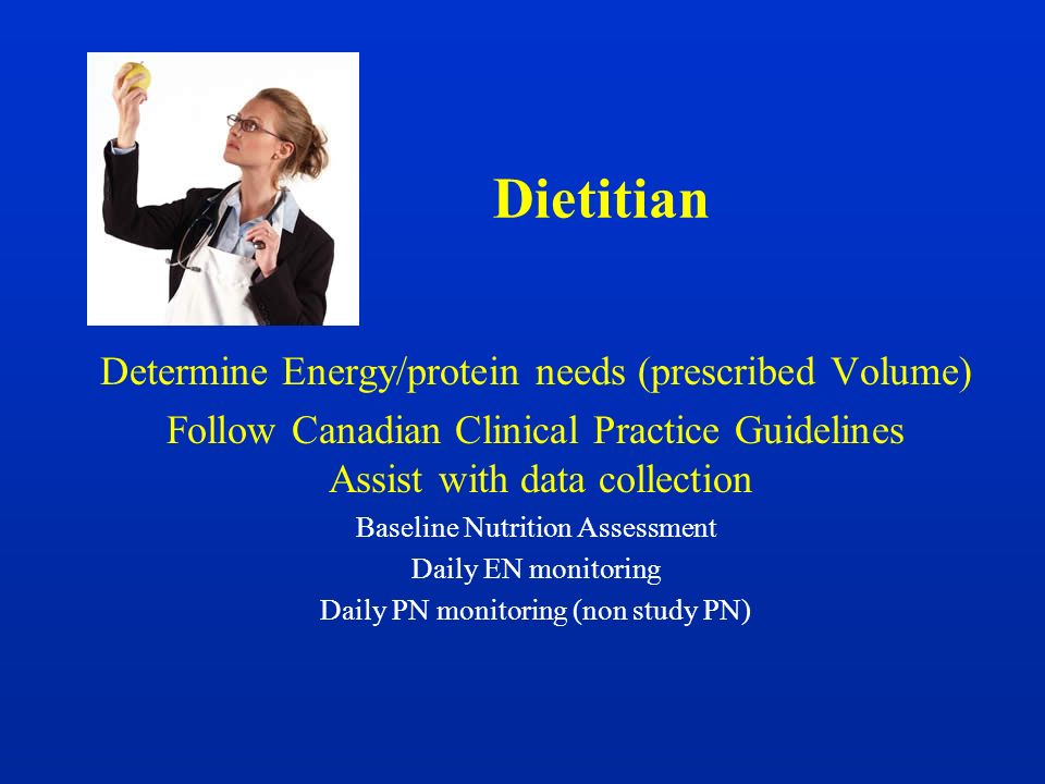 Dietitian Determine Energy/protein needs (prescribed Volume)