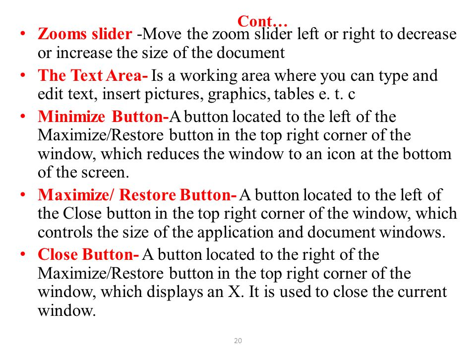 Cont… Zooms slider -Move the zoom slider left or right to decrease or increase the size of the document.