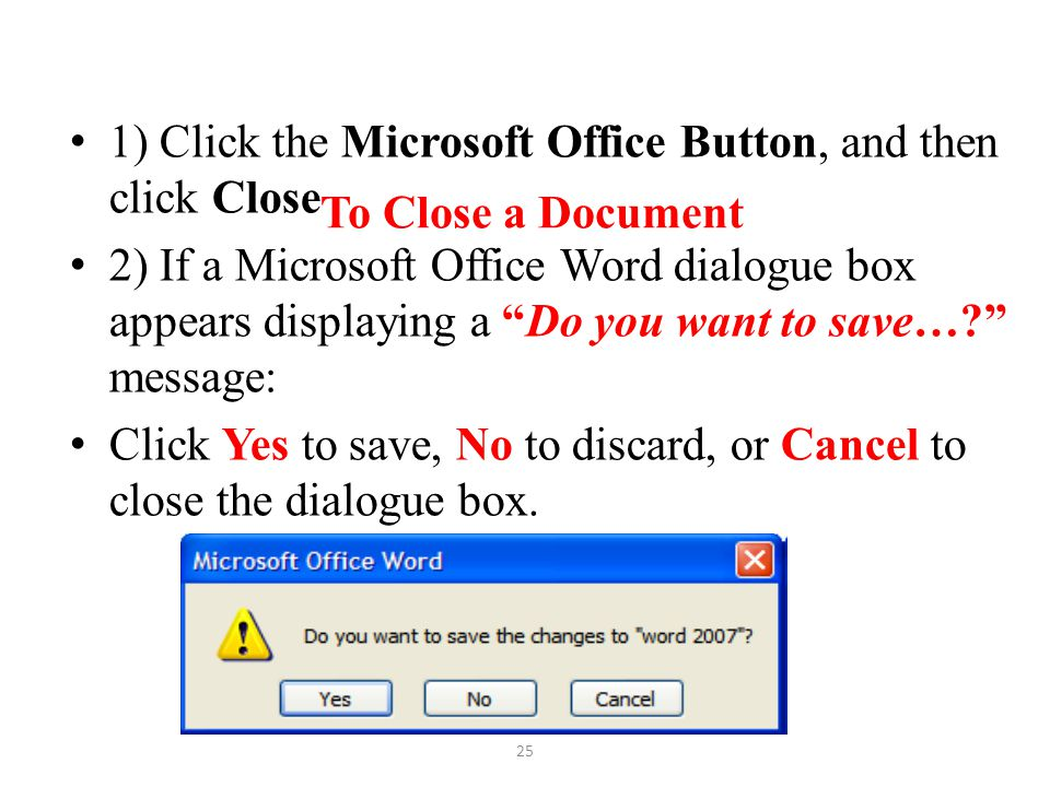 1) Click the Microsoft Office Button, and then click Close