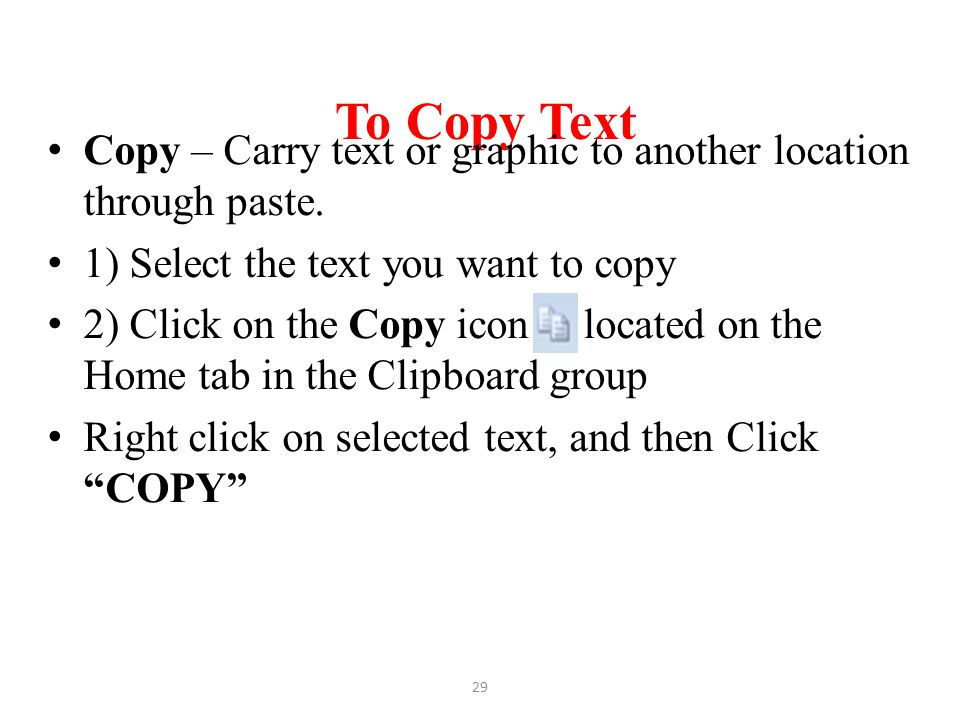 To Copy Text Copy – Carry text or graphic to another location through paste. 1) Select the text you want to copy.