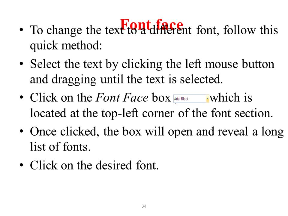 Font face To change the text to a different font, follow this quick method: