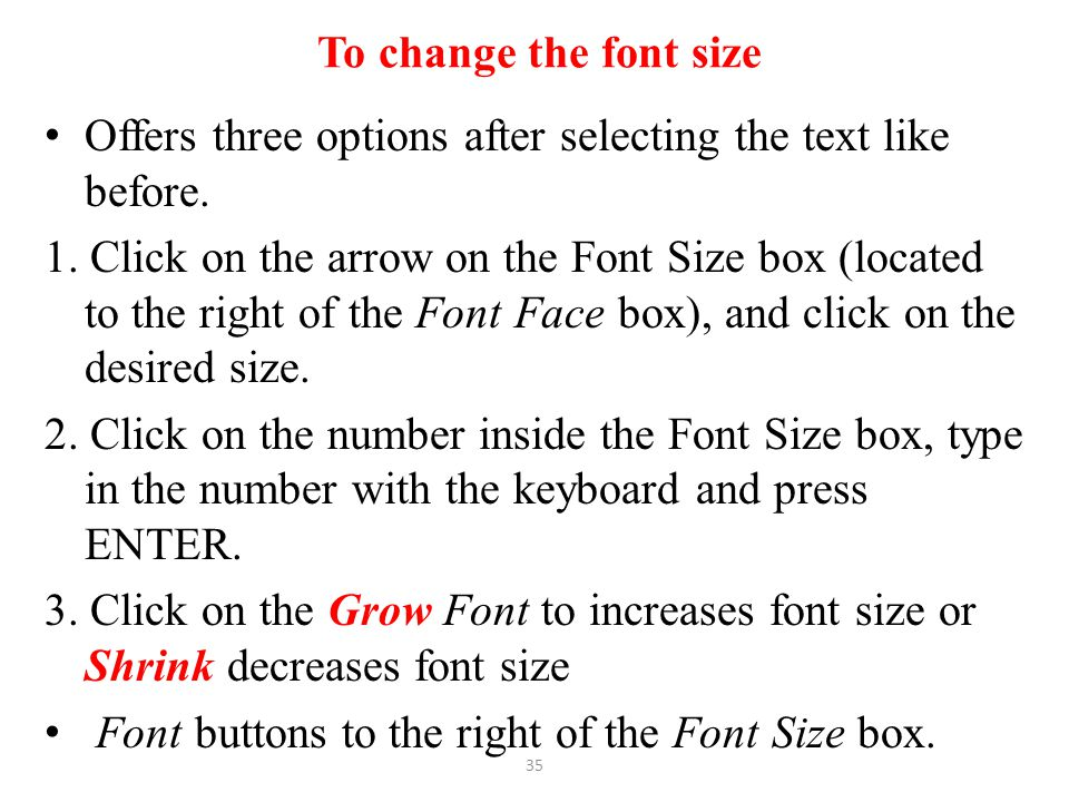 To change the font size Offers three options after selecting the text like before.