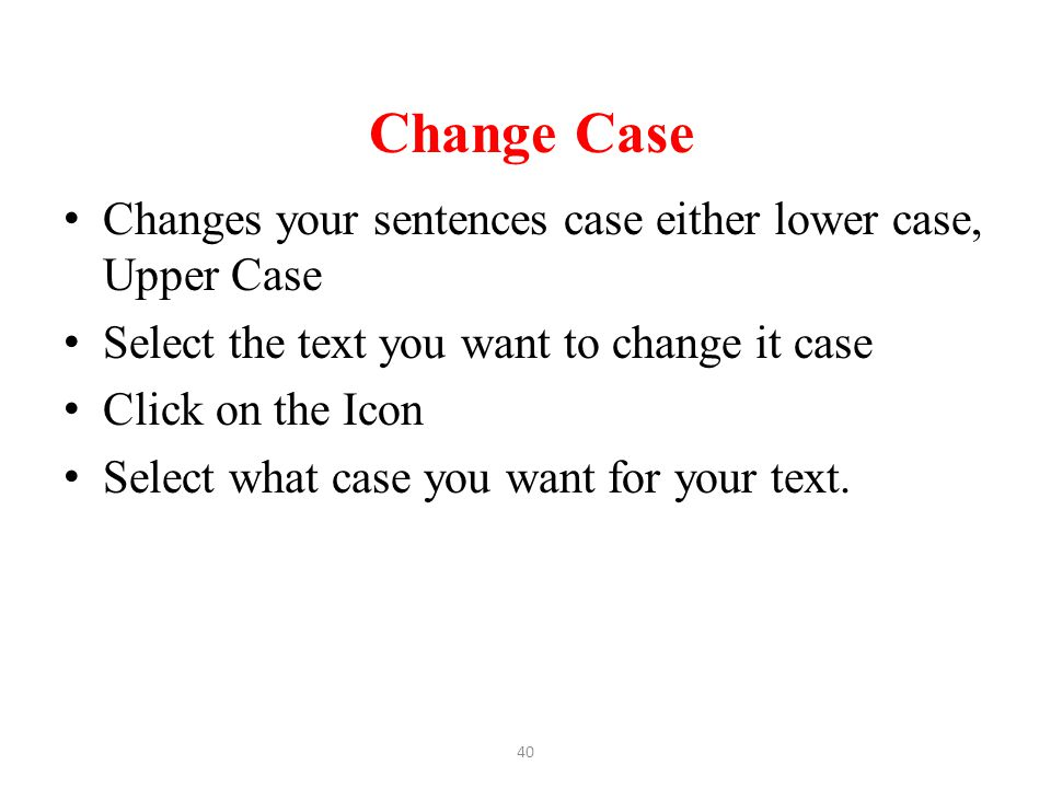 Change Case Changes your sentences case either lower case, Upper Case