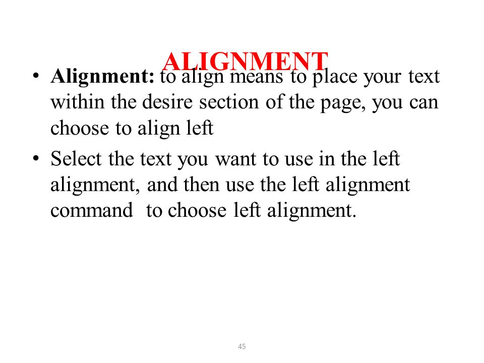ALIGNMENT Alignment: to align means to place your text within the desire section of the page, you can choose to align left.