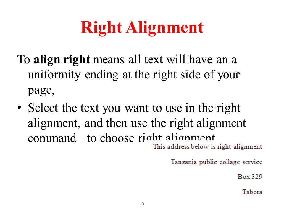 Right Alignment To align right means all text will have an a uniformity ending at the right side of your page,