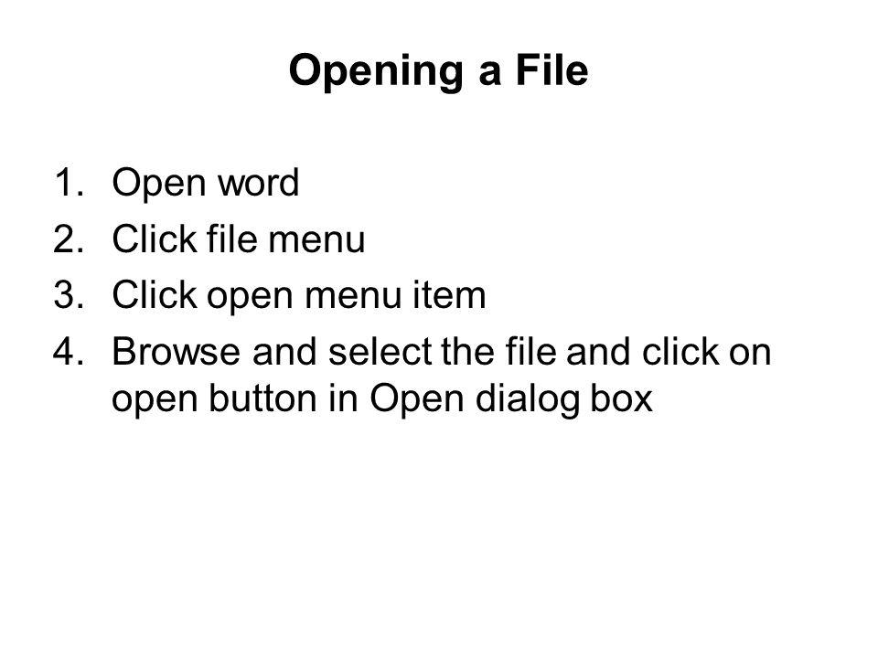 Opening a File Open word Click file menu Click open menu item