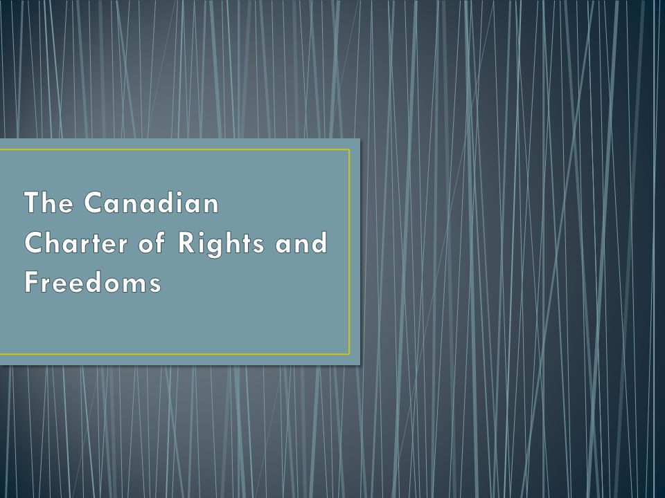 The Canadian Charter of Rights and Freedoms