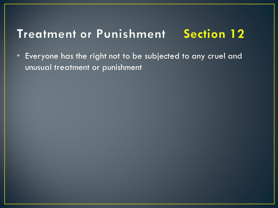 Treatment or Punishment Section 12