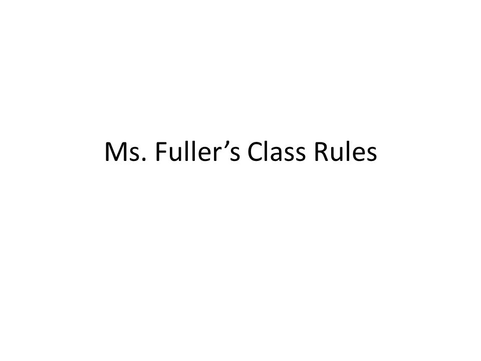 Ms. Fuller's Class Rules