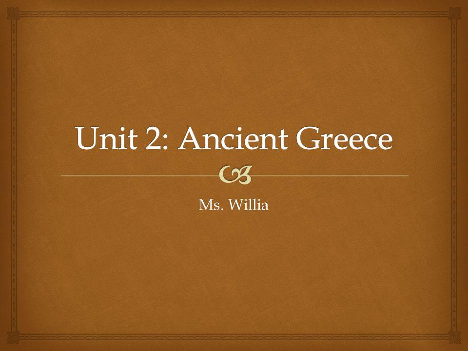 Unit 2: Ancient Greece Ms. Willia