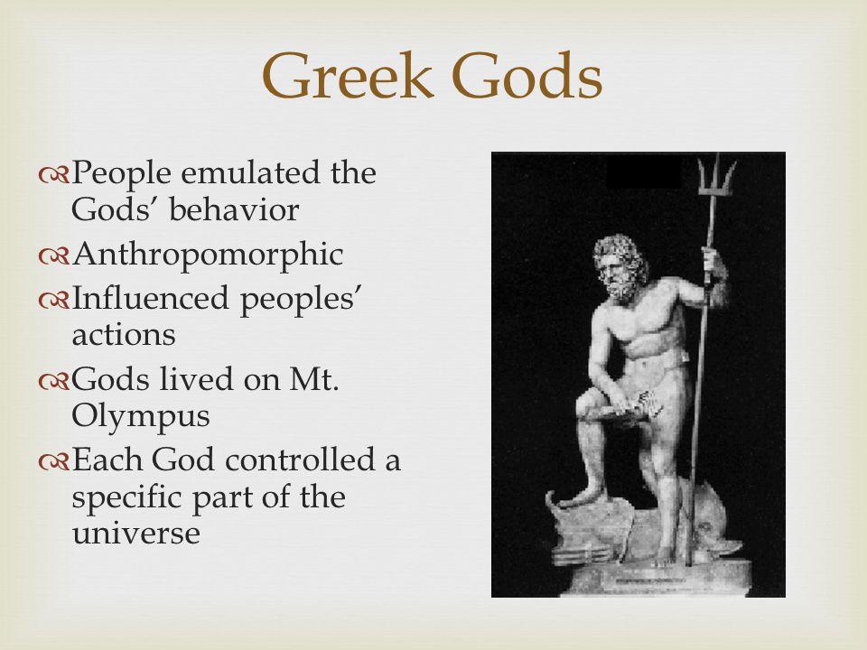 Greek Gods People emulated the Gods' behavior Anthropomorphic