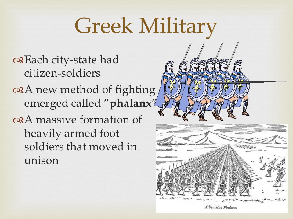 Greek Military Each city-state had citizen-soldiers