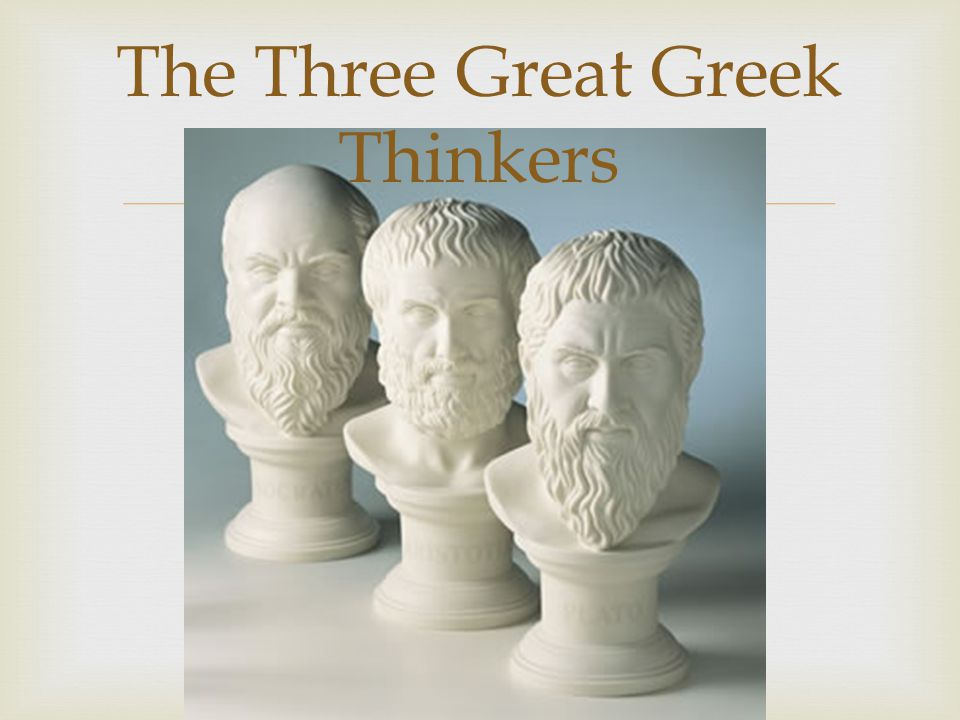 The Three Great Greek Thinkers