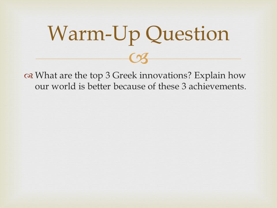 Warm-Up Question What are the top 3 Greek innovations.