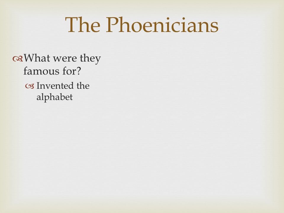 The Phoenicians What were they famous for Invented the alphabet