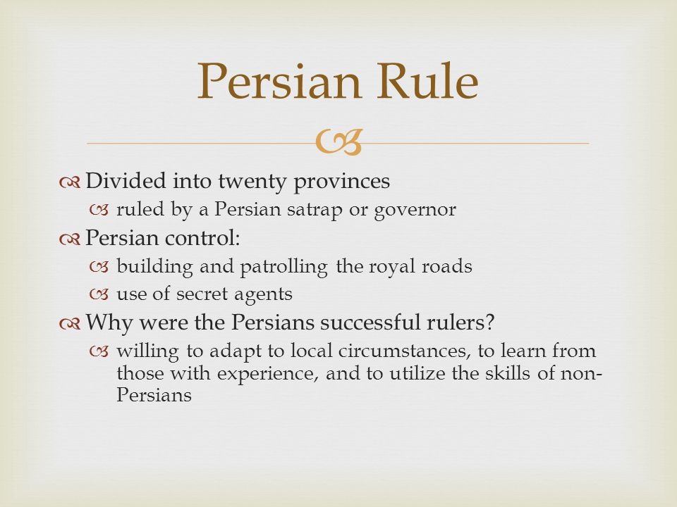 Persian Rule Divided into twenty provinces Persian control: