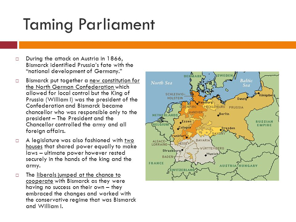 Taming Parliament During the attack on Austria in 1866, Bismarck identified Prussia's fate with the national development of Germany.