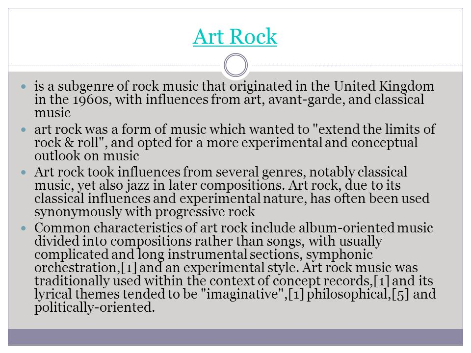 Art Rock is a subgenre of rock music that originated in the United Kingdom in the 1960s, with influences from art, avant-garde, and classical music.