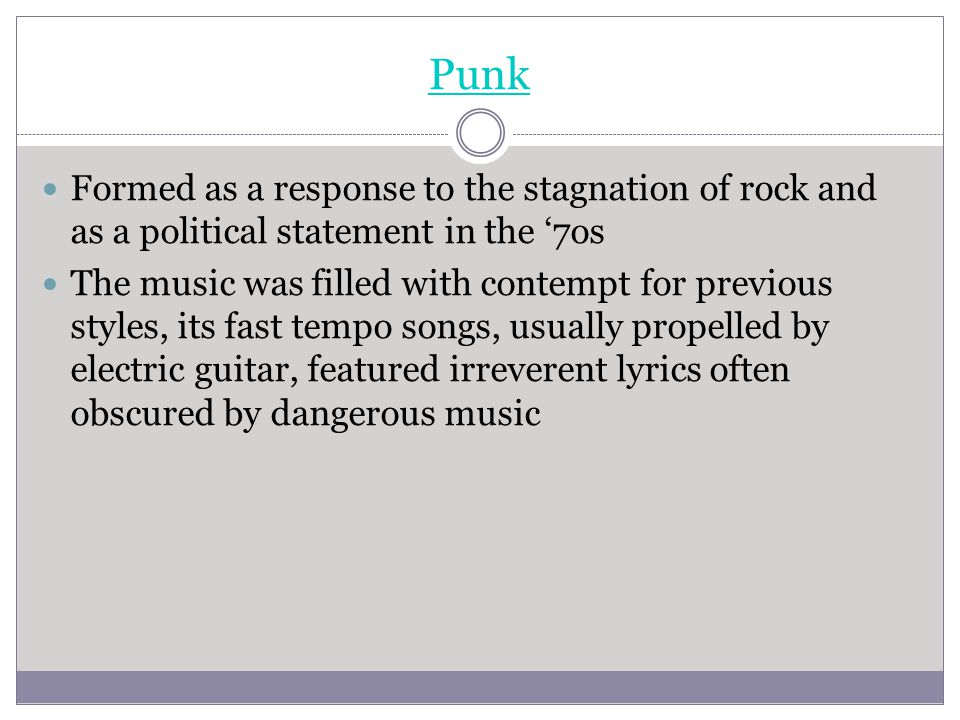 Punk Formed as a response to the stagnation of rock and as a political statement in the '7os.