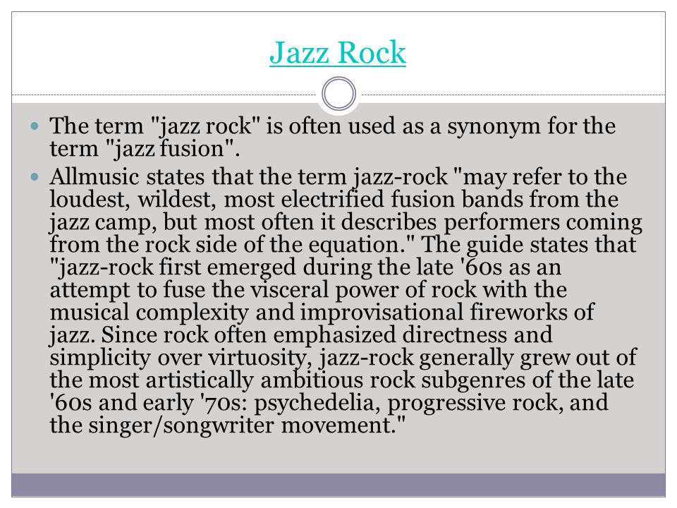 Jazz Rock The term jazz rock is often used as a synonym for the term jazz fusion .