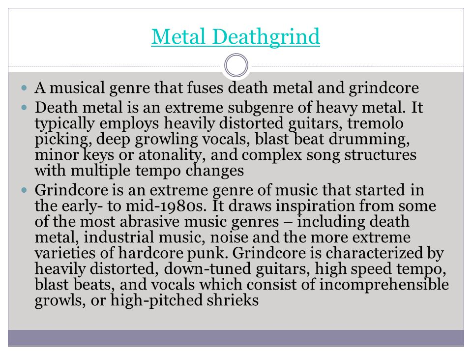 Metal Deathgrind A musical genre that fuses death metal and grindcore
